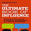 The Ultimate Book of Influence: 10 Tools of Persuasion to Connect, Communicate, and Win in Business Audiobook by Chris Helder Narrated by Jonathan Coote