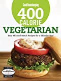 Good Housekeeping 400 Calorie Vegetarian: Easy Mix-and-Match Recipes for a Skinnier You! (Good Housekeeping Cookbooks)