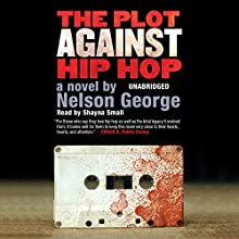 The Plot Against Hip Hop: The D Hunter Mysteries, Book 1 (       UNABRIDGED) by Nelson George Narrated by Shayna Small