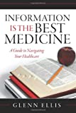 img - for Information is the Best Medicine: A Guide to Navigating Your Healthcare book / textbook / text book