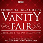 Vanity Fair: BBC Radio 4 Full-Cast Dramatisation | William Makepeace