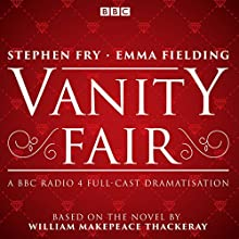 Vanity Fair: BBC Radio 4 Full-Cast Dramatisation Radio/TV Program Auteur(s) : William Makepeace Narrateur(s) : Emma Fielding, Stephen Fry