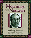 Mornings with Henri J.M. Nouwen: Readings and Reflections [Hardcover]