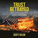 Trust Betrayed: Barack Obama, Hillary Clinton, and the Selling Out of America's National Security Audiobook by Scott Taylor Narrated by Sean Householder