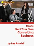 img - for How to Start Your Own ... Consulting Business (Starting Your Own ... Series) book / textbook / text book