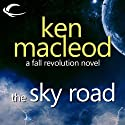The Fall Revolution 4: The Sky Road (       UNABRIDGED) by Ken Macleod Narrated by Lucy Paterson