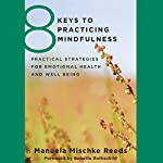8 Keys to Practicing Mindfulness: Practical Strategies for Emotional Health and Well-Being | Manuela Mischke-Reeds