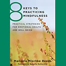 8 Keys to Practicing Mindfulness: Practical Strategies for Emotional Health and Well-Being (       UNABRIDGED) by Manuela Mischke-Reeds Narrated by Susie Berneis