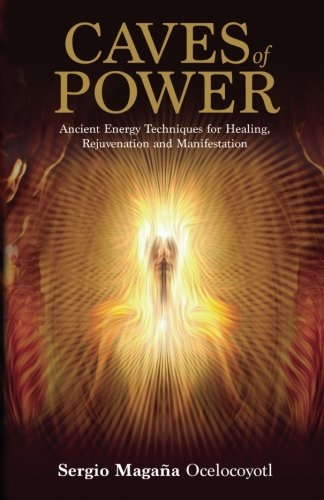 Caves of Power: Ancient Energy Techniques for Healing, Rejuvenation and Manifestation