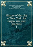 img - for History Of The City Of New York: Its Origin, Rise And Progress [FACSIMILE] book / textbook / text book