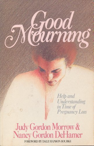 Good Mourning: Help and Understanding in Time of Pregnancy Loss