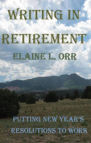 Book: Writing in Retirement - Putting New Year's Resolutions to Work by Elaine Orr