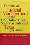 img - for The Rise of Judicial Management in the U.S. District Court, Southern District of Texas, 1955-2000 (Studies in the Legal History of the South) book / textbook / text book