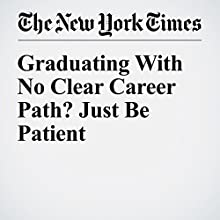 Graduating With No Clear Career Path? Just Be Patient Other by Angela Duckworth Narrated by Barbara Benjamin-Creel