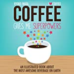 Coffee Gives Me Superpowers: An Illus...