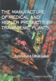 img - for The Manufacture of Medical and Health Products by Transgenic Plants by Esra Galun (2000-11-03) book / textbook / text book