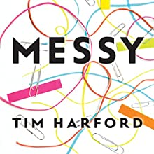Messy | Livre audio Auteur(s) : Tim Harford Narrateur(s) : Roger Davis