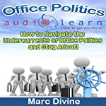 Office Politics: How to Navigate the Undercurrents of Office Politics and Stay Afloat! | Marc Divine