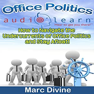 Office Politics: How to Navigate the Undercurrents of Office Politics and Stay Afloat! | [Marc Divine]