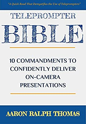 Teleprompter Bible: 10 Commandments To Confidently Deliver On-Camera Presentations