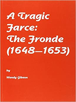 A tragic farce the fronde 1648 1653 elm bank modern for Farcical language