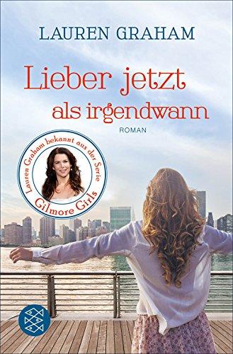 Lauren Graham - Lieber jetzt als irgendwann: Roman