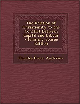 The Relation Of Christianity To The Conflict Between Capital And Labour - Primary Source Edition