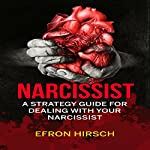 Narcissist: A Strategy Guide for Dealing with Your Narcissist | Efron Hirsch