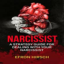 Narcissist: A Strategy Guide for Dealing with Your Narcissist Audiobook by Efron Hirsch Narrated by Kevin Kollins