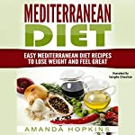 Mediterranean Diet: Easy Mediterranean Diet Recipes to Lose Weight and Feel Great: Mediterranean Cookbook, Book 1 | Amanda Hopkins