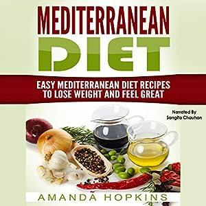 Mediterranean Diet: Easy Mediterranean Diet Recipes to Lose Weight and Feel Great Audiobook