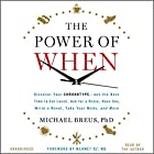 The Power of When: Discover Your Chronotype - and the Best Time to Eat Lunch, Ask for a Raise, Have Sex, Write a Novel, Take Your Meds, and More Hörbuch von Michael Breus, Mehmet C. Oz - foreword Gesprochen von: Michael Breus