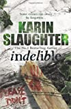 Indelible (0099462249) by Slaughter, Karin