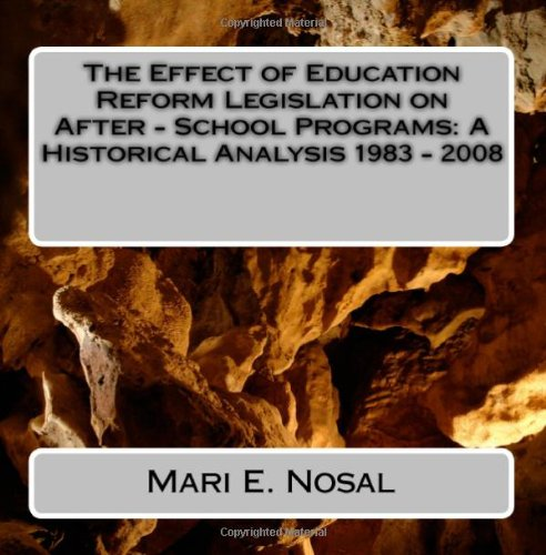 The Effect of Education Reform Legislation on After - School Programs: A Historical Analysis 1983 - 2008: After - school programs changing roles in modern day America