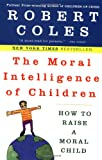 The Moral Intelligence of Children: How to Raise a Moral Child (0452279372) by Robert Coles
