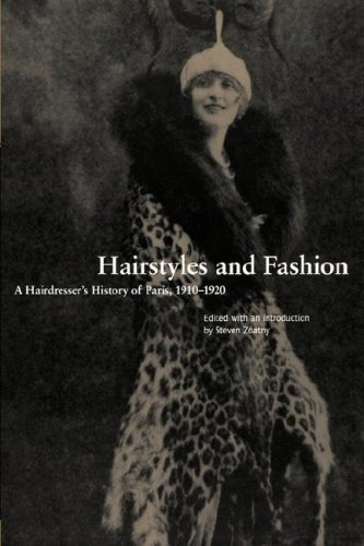 Hairstyles and Fashion: A Hairdresser's History of Paris, 1910-1920 (Dress, Body, Culture)
