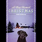 A Dog Named Christmas UNABRIDGED by Greg Kincaid Narrated by Mark Bramhall