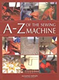 img - for The A-Z of the Sewing Machine by Maxine Henry (2002-05-16) book / textbook / text book