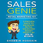Sales Genie: Retail Marketing 101: 5 Proven Ways to Increase Retail Sales and Boost Profit by 25% in 60 Days | Shabbir Hossain