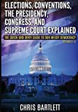 Elections, Conventions, The Presidency, Congress, and Supreme Court Explained: The Quick and Dirty Guide to Our Messy Democracy Volumes 1-4