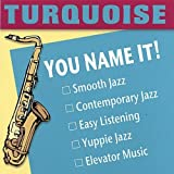Turquoise You Name It! Mainstream Jazz
