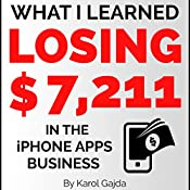 What I Learned Losing $7,211 in the iPhone Apps Business: 13 Lessons to Stop from Becoming a Mobile App Store Failure | [Karol Gajda]