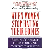 When Women Stop Hating Their Bodies: Freeing Yourself from Food and Weight Obsessionby Jane R. Hirschmann