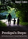 Prodigals Steps:: The True Story of a Familys Desperate Flight Back Home