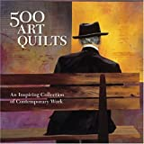 500 Art Quilts: An Inspiring Collection of Contemporary Work (500 Series) ~ Ray Hemachandra