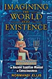 Image of Imagining the World into Existence: An Ancient Egyptian Manual of Consciousness