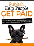 Publish, Help People, Get Paid: How t...