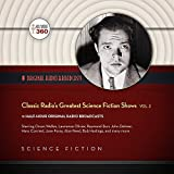 Classic Radio's Greatest Science Fiction Shows, Vol. 2  (Hollywood 360 - Classic Radio Sci-Fi Collection)