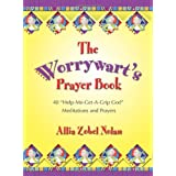 "The Worrywart's Prayer Book: 40 ""Help-Me-Get-A-Grip, God"" Meditations and Prayersby Allia Nolan"