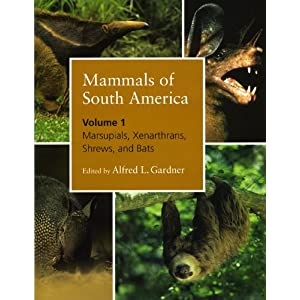 Mammals of South America. Volume 1. Marsupials, Xenarthrans, Shrews, and Bats Alfred L. Gardner